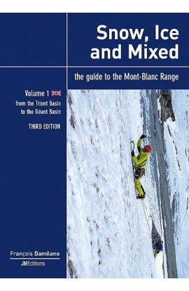 SNOW, ICE AND MIXED: THE GUIDE TO THE MONT-BLANC RANGE - VOLUME 1 (3RD EDITION)