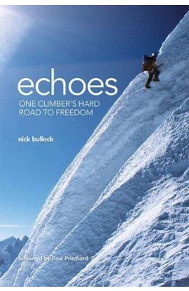 ECHOES: ONE CLIMBERS HARD ROAD TO FREEDOM - NICK BULLOCK
