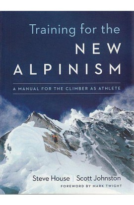 TRAINING FOR THE NEW ALPINISM: A MANUAL FOR THE CLIMBER AS ATHLETE - STEVE HOUSE & SCOTT JOHNSTON