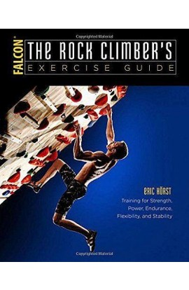 THE ROCK CLIMBERS EXERCISE GUIDE - ERIC HORST