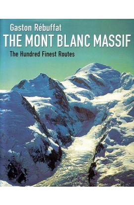THE MONT BLANC MASSIF: THE HUNDRED FINEST ROUTES