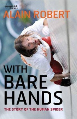 WITH BARE HANDS: THE STORY OF THE HUMAN SPIDER - ALAIN ROBERT
