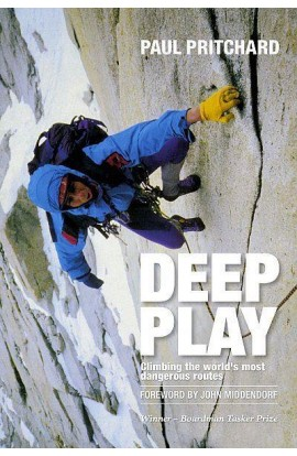 DEEP PLAY: CLIMBING THE WORLDS MOST DANGEROUS ROUTES - PAUL PRITCHARD